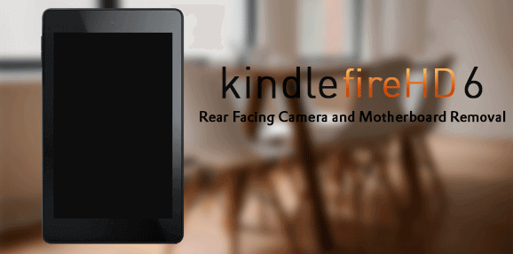 Kindle Fire Hd 6 Rear Facing Camera and Motherboard